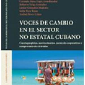 Voces de cambio en el sector no estatal cubano : cuentapropistas, usufructuarios, socios de cooperativas y compraventa de viviendas